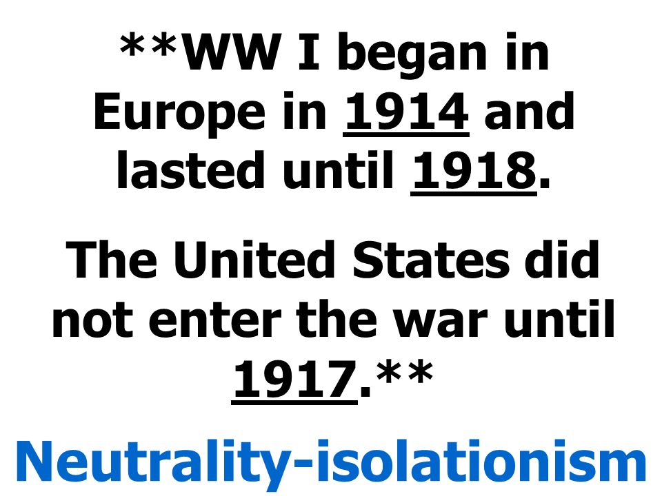 neutrality 1914 1917 As world war i erupts in europe, president woodrow wilson formally proclaims the neutrality of the united states on august 4, 1914.