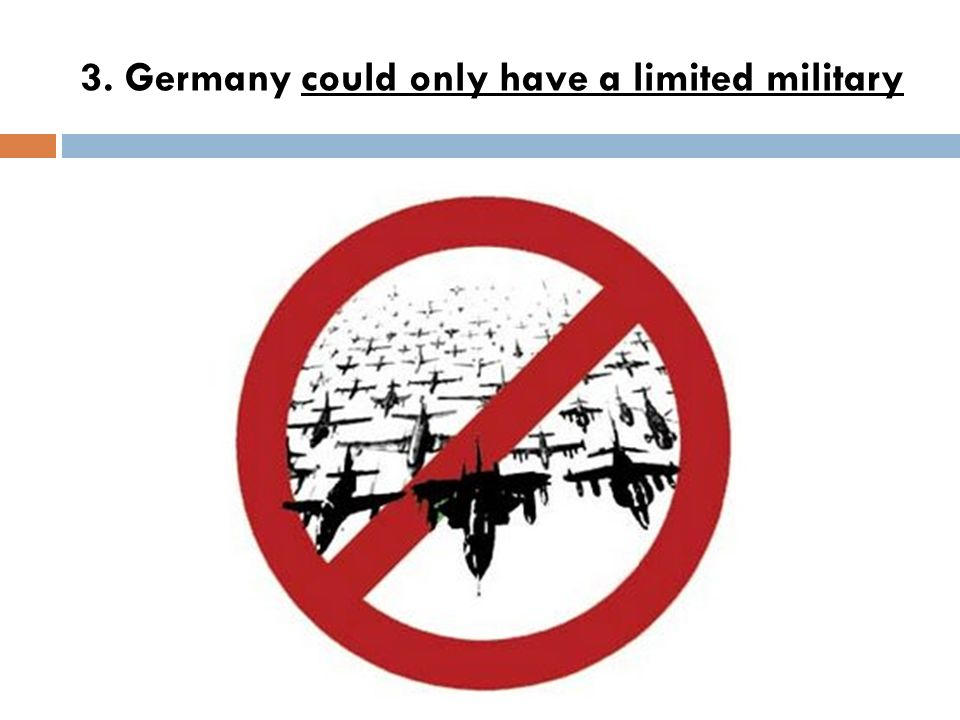 3. Germany could only have a limited military