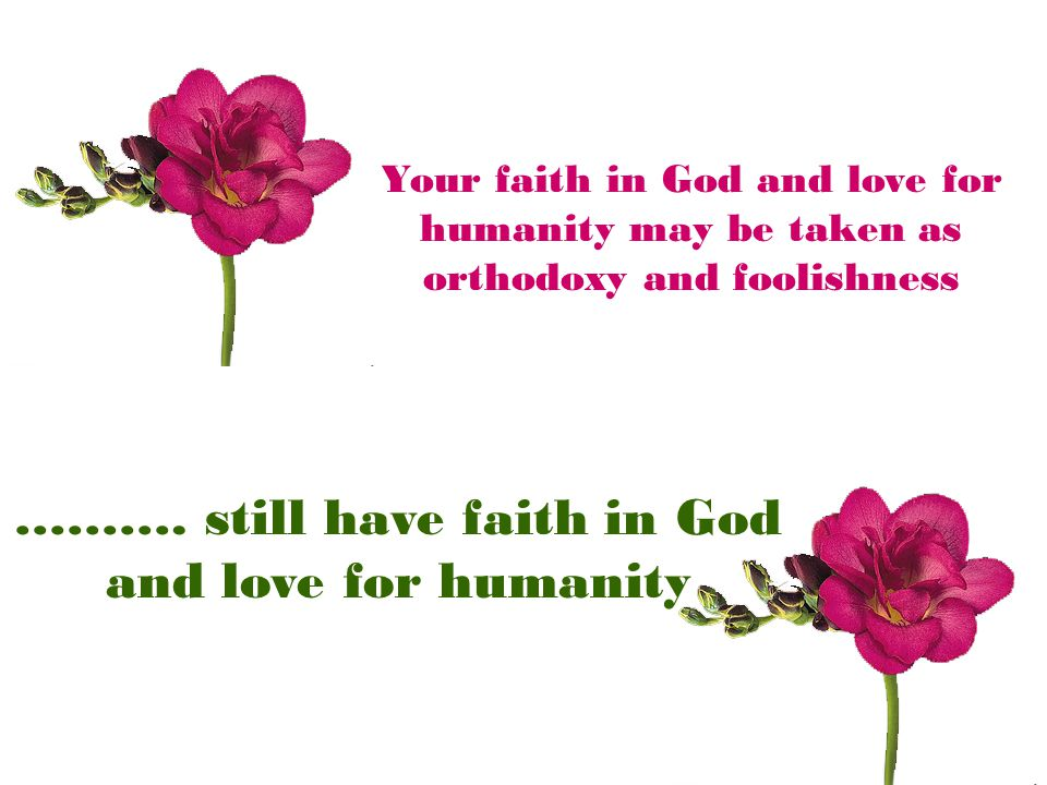 ………. still have faith in God and love for humanity