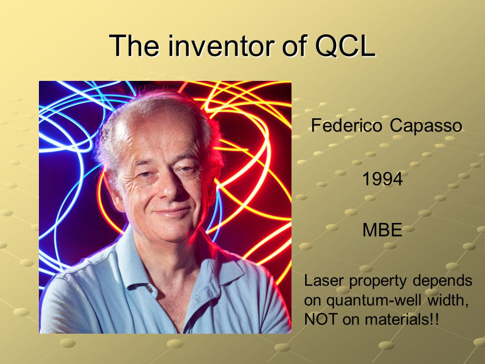 The inventor of QCL Federico Capasso 1994 MBE Laser property depends