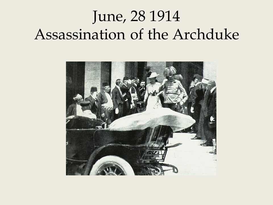 June, 28 1914 Assassination of the Archduke