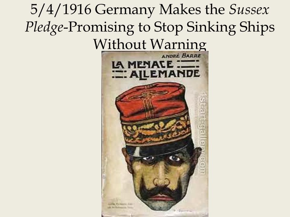 5/4/1916 Germany Makes the Sussex Pledge-Promising to Stop Sinking Ships Without Warning