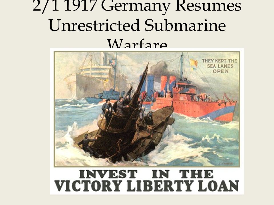 2/1 1917 Germany Resumes Unrestricted Submarine Warfare