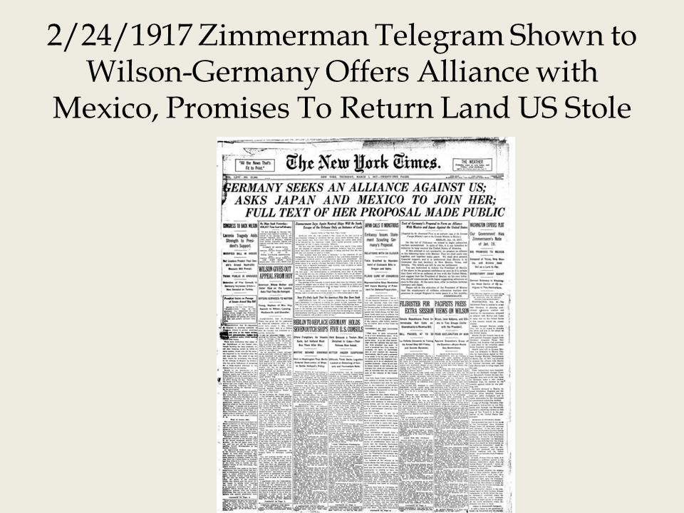 2/24/1917 Zimmerman Telegram Shown to Wilson-Germany Offers Alliance with Mexico, Promises To Return Land US Stole