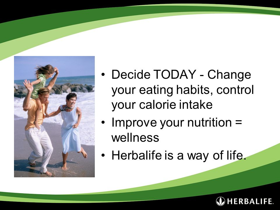 Decide TODAY - Change your eating habits, control your calorie intake