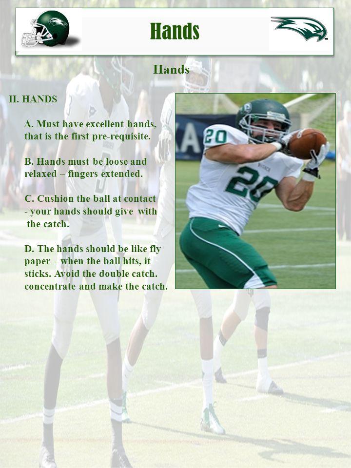 Hands Hands II. HANDS A. Must have excellent hands,