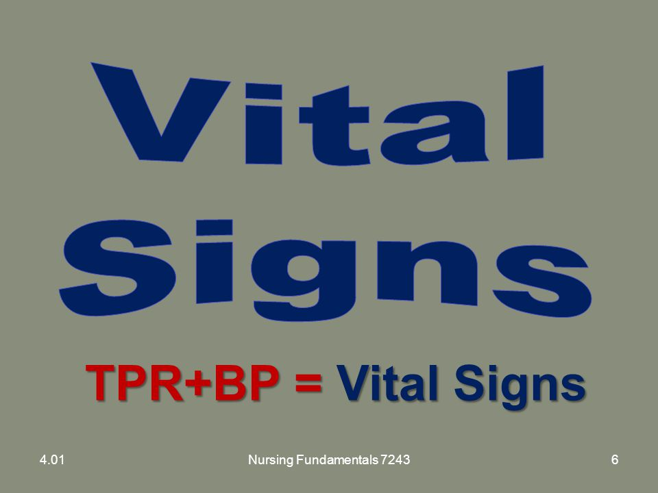 Vital Signs TPR+BP = Vital Signs 4.01 Nursing Fundamentals 7243