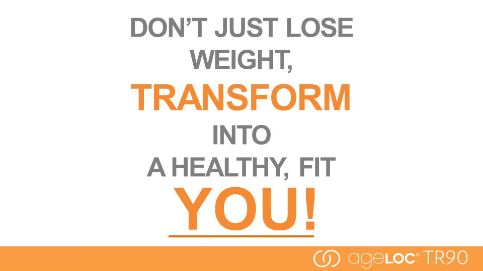 DON'T JUST LOSE WEIGHT, TRANSFORM INTO A HEALTHY, FIT