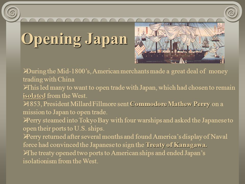Opening JapanDuring the Mid-1800's, American merchants made a great deal of money trading with China.
