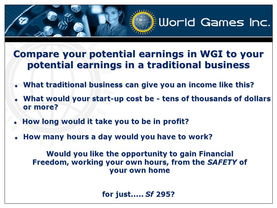 Compare your potential earnings in WGI to your potential earnings in a traditional business