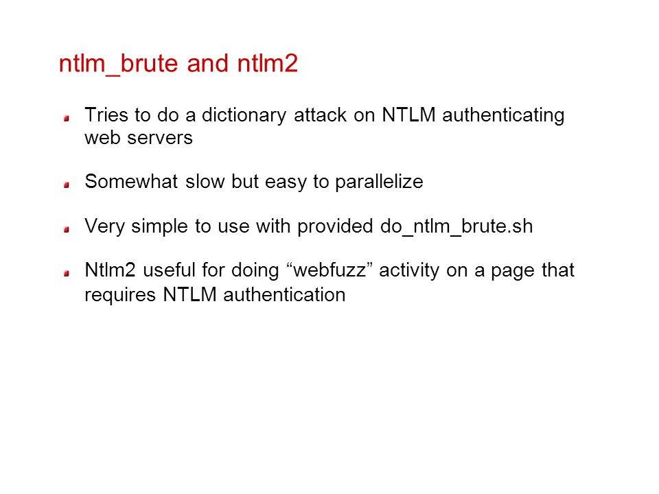 ntlm_brute and ntlm2 Tries to do a dictionary attack on NTLM authenticating web servers. Somewhat slow but easy to parallelize.