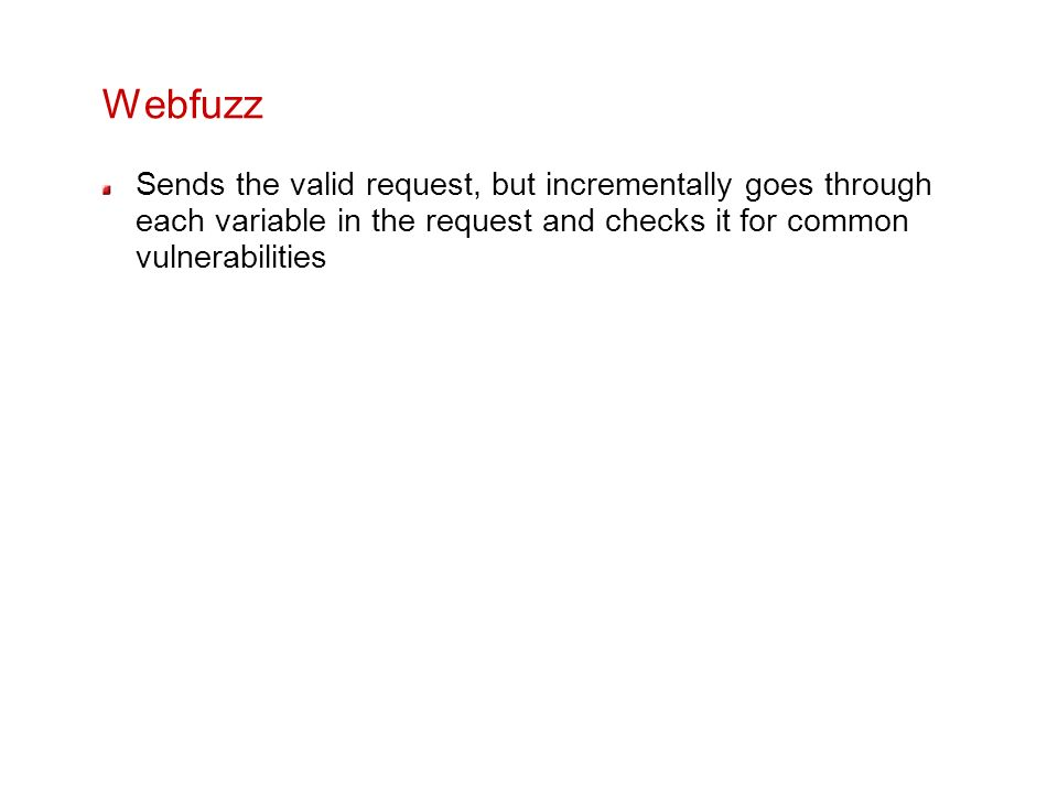 Webfuzz Sends the valid request, but incrementally goes through each variable in the request and checks it for common vulnerabilities.