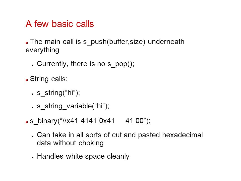 A few basic calls The main call is s_push(buffer,size) underneath everything. Currently, there is no s_pop();