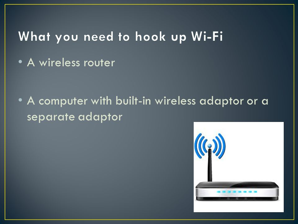 What you need to hook up Wi-Fi