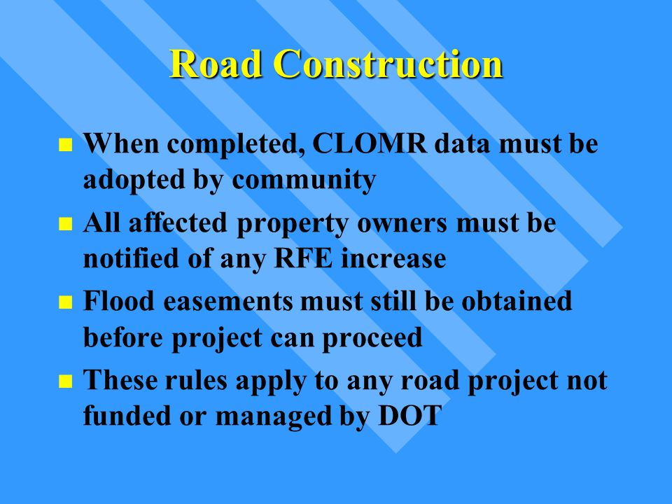 Road Construction When completed, CLOMR data must be adopted by community. All affected property owners must be notified of any RFE increase.