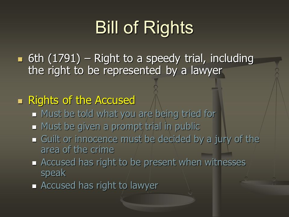 Bill of Rights 6th (1791) – Right to a speedy trial, including the right to be represented by a lawyer.