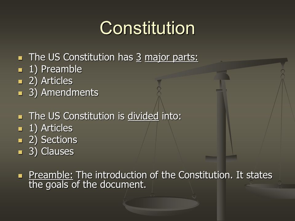 Constitution The US Constitution has 3 major parts: 1) Preamble