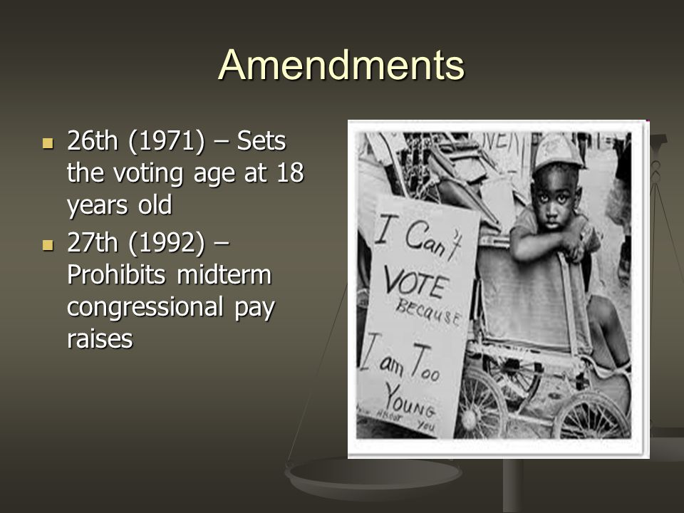 Amendments 26th (1971) – Sets the voting age at 18 years old