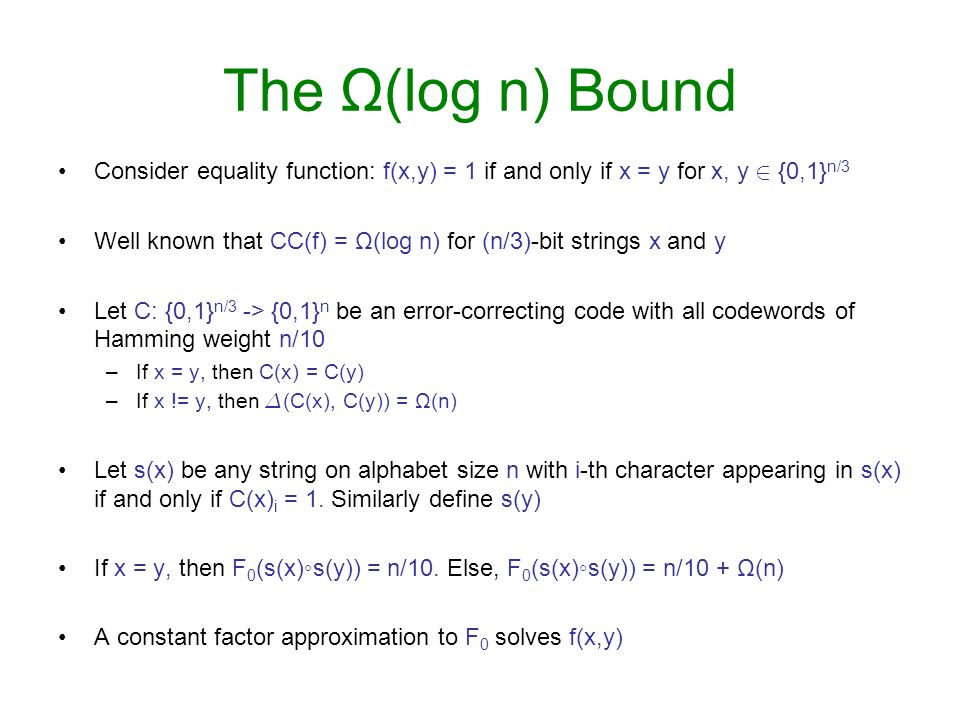 The Ω(log n) Bound Consider equality function: f(x,y) = 1 if and only if x = y for x, y 2 {0,1}n/3.