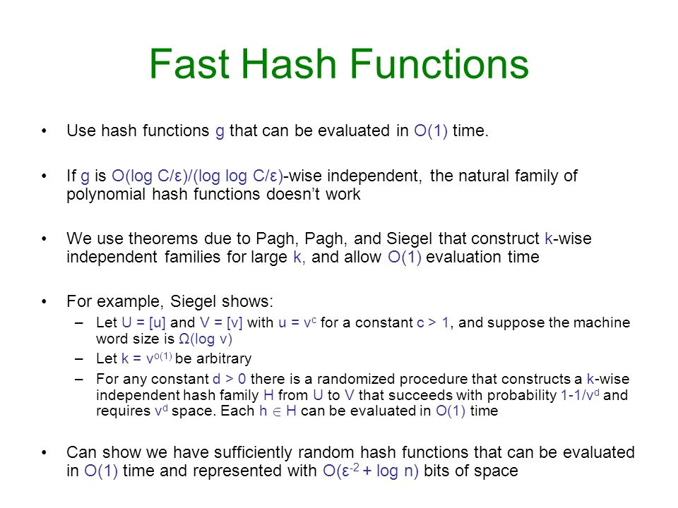 Fast Hash Functions Use hash functions g that can be evaluated in O(1) time.