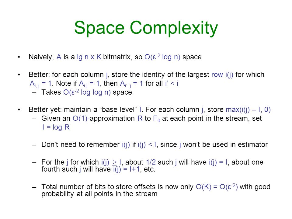 Space Complexity Naively, A is a lg n x K bitmatrix, so O(ε-2 log n) space.