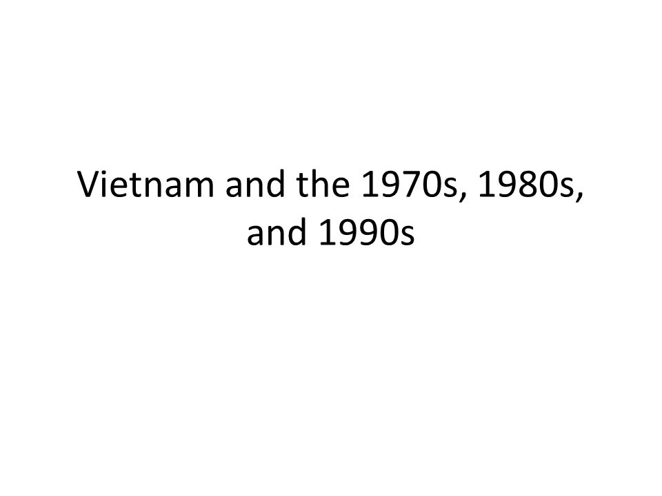Vietnam and the 1970s, 1980s, and 1990s