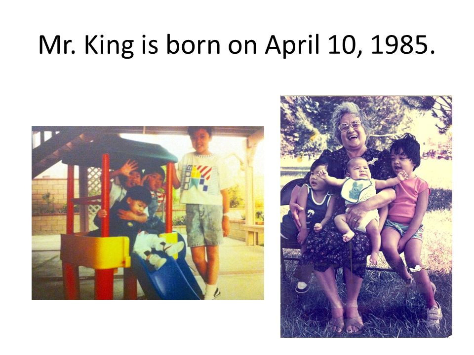 Mr. King is born on April 10, 1985.