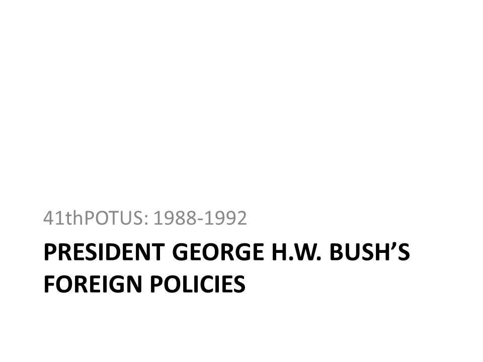 President GEORGE H.W. BUSH's Foreign policies