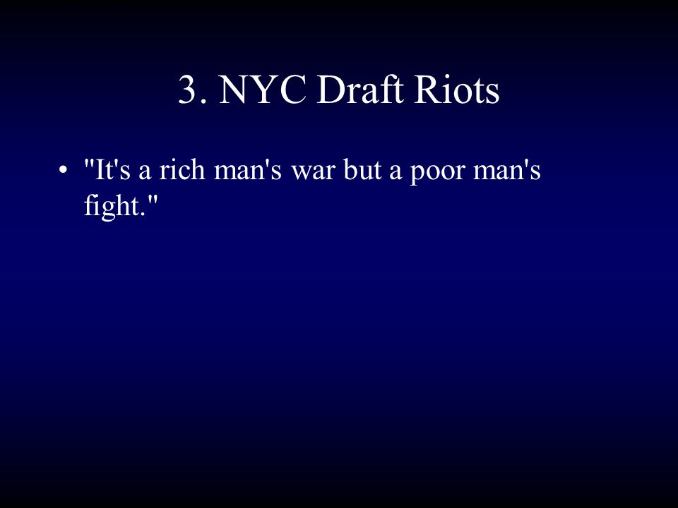3. NYC Draft Riots It s a rich man s war but a poor man s fight.