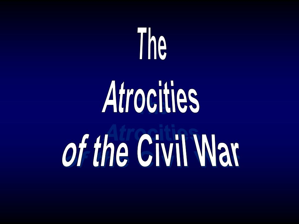 The Atrocities of the Civil War
