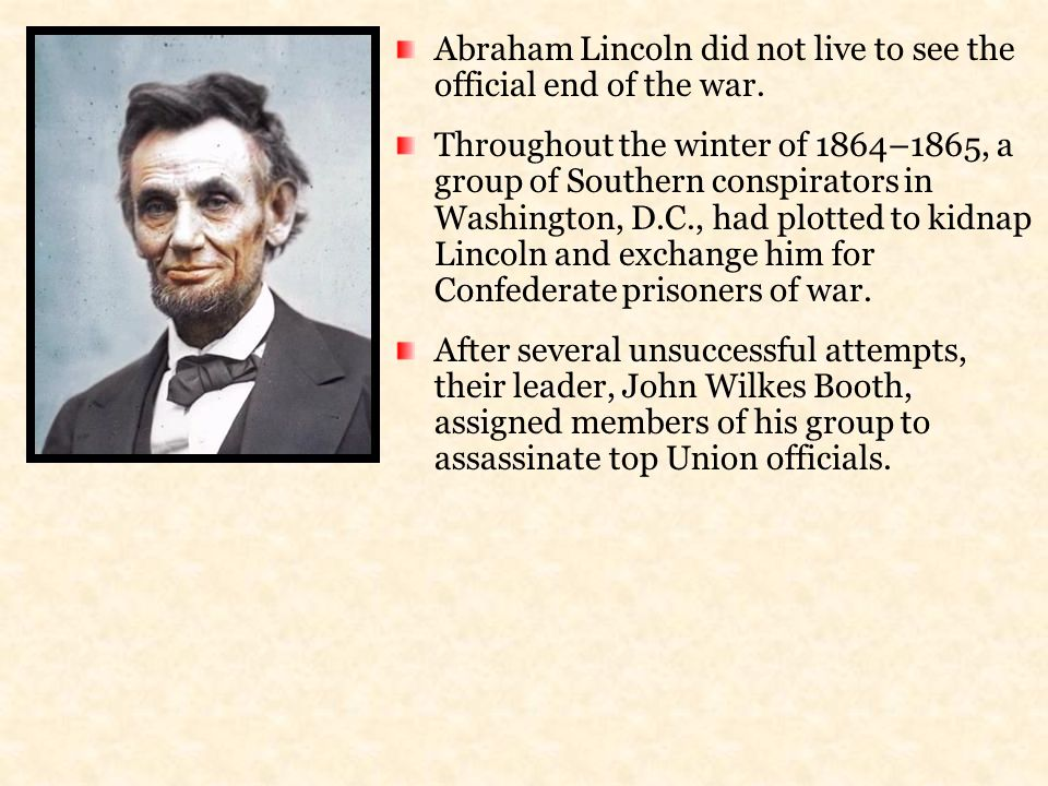 Abraham Lincoln did not live to see the official end of the war.