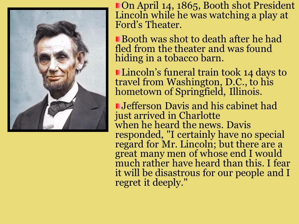 On April 14, 1865, Booth shot President Lincoln while he was watching a play at Ford's Theater.