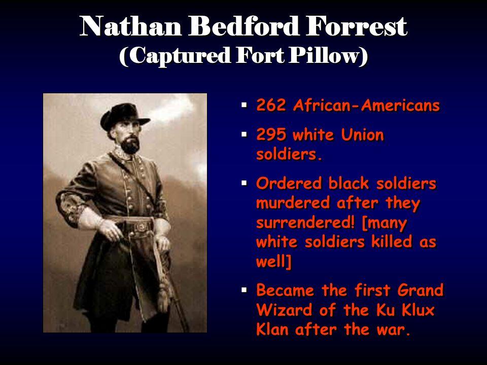 Nathan Bedford Forrest (Captured Fort Pillow)
