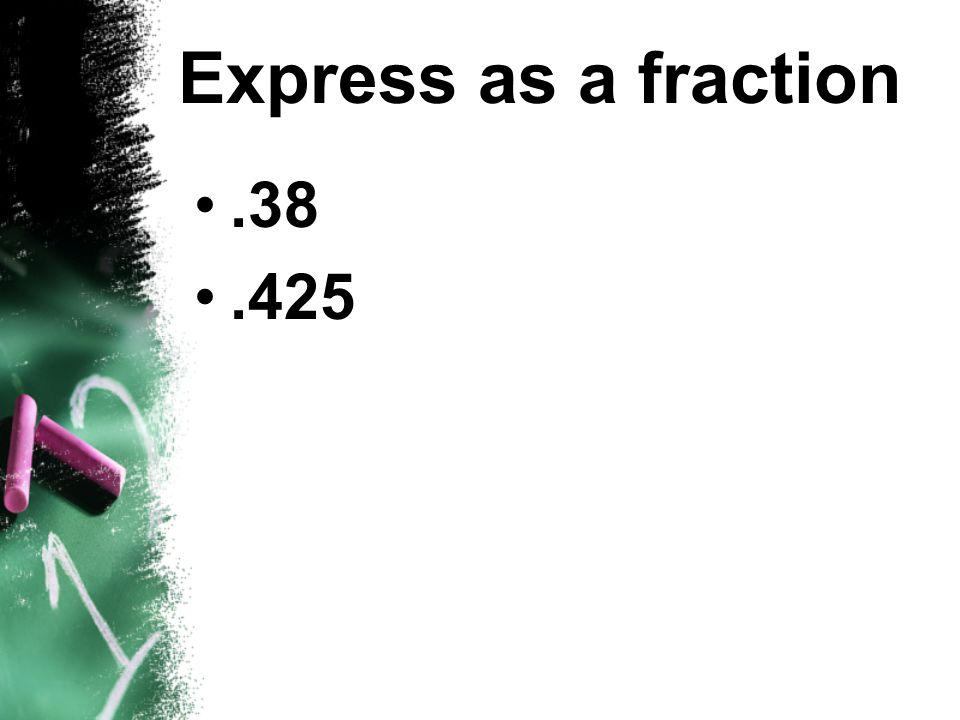Express as a fraction .38 .425