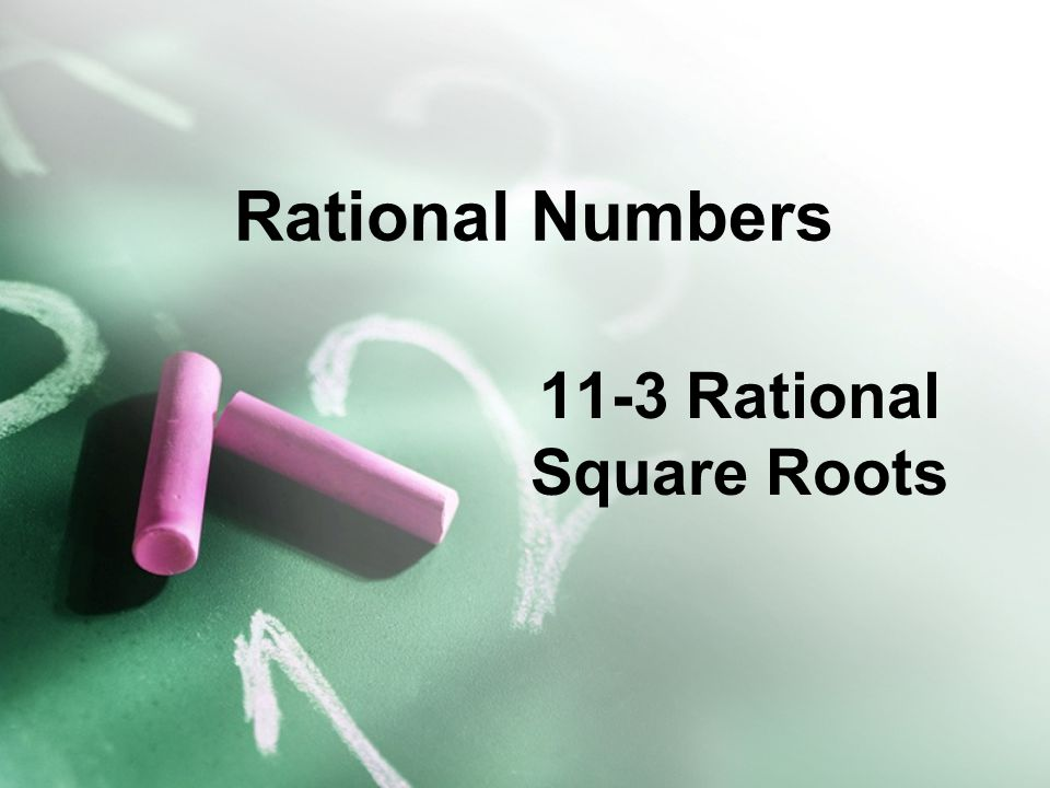 11-3 Rational Square Roots