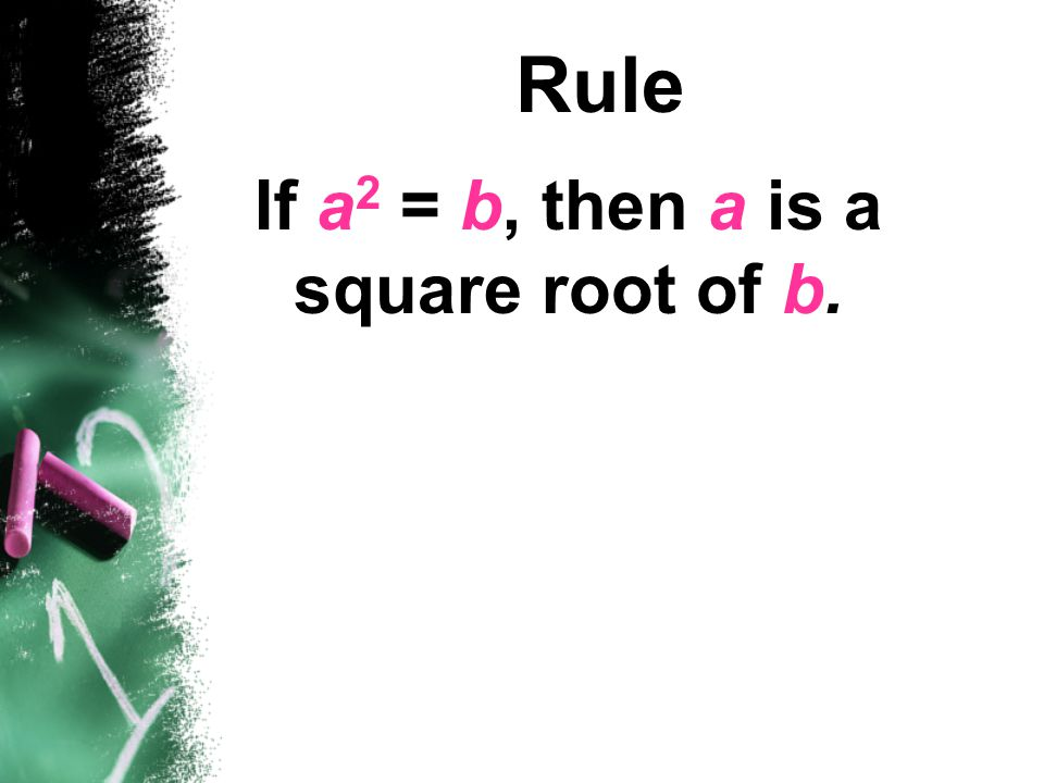 Rule If a2 = b, then a is a square root of b.