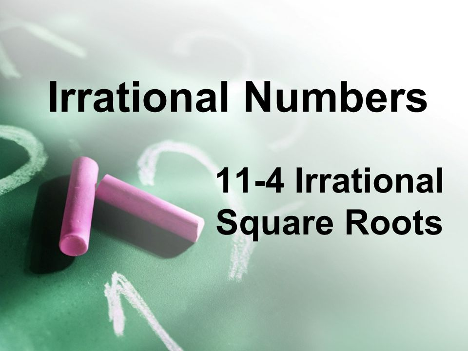 11-4 Irrational Square Roots
