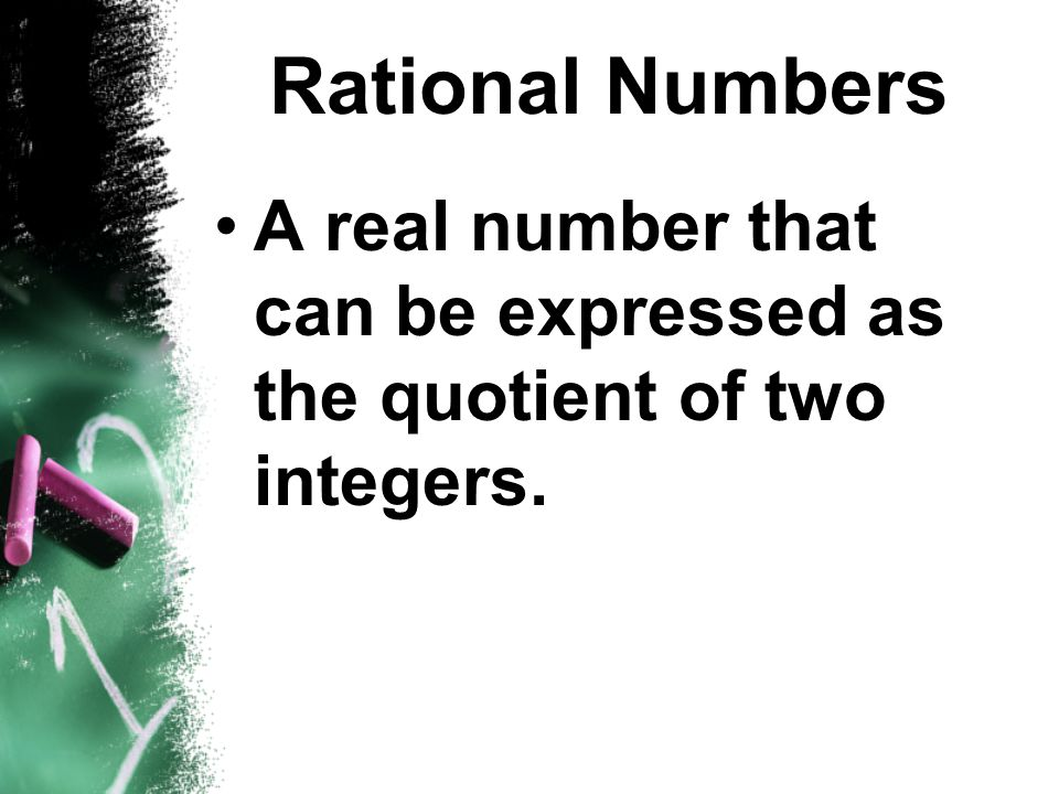 Rational Numbers A real number that can be expressed as the quotient of two integers.