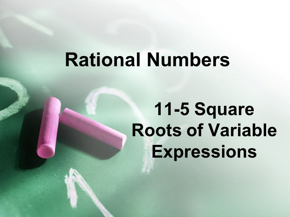 11-5 Square Roots of Variable Expressions