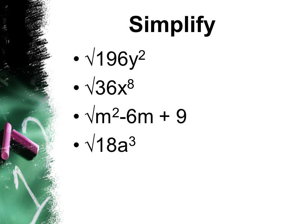 Simplify 196y2 36x8 m2-6m + 9 18a3