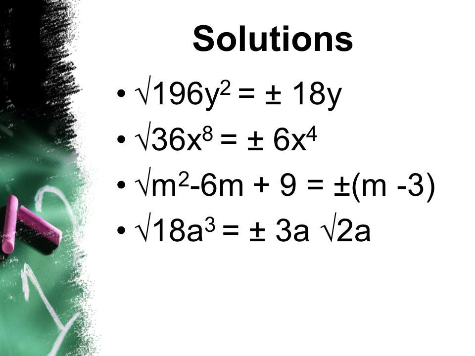 Solutions 196y2 = ± 18y 36x8 = ± 6x4 m2-6m + 9 = ±(m -3)