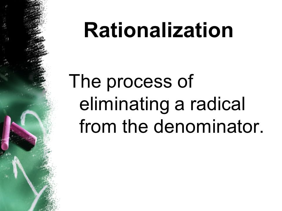 Rationalization The process of eliminating a radical from the denominator.
