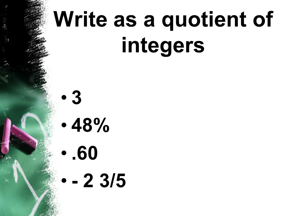 Write as a quotient of integers