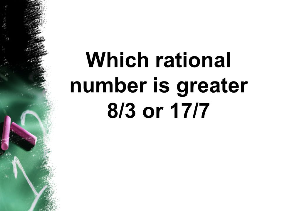 Which rational number is greater 8/3 or 17/7