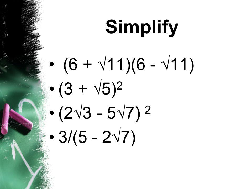 Simplify (6 + 11)(6 - 11) (3 + 5)2 (23 - 57) 2 3/(5 - 27)