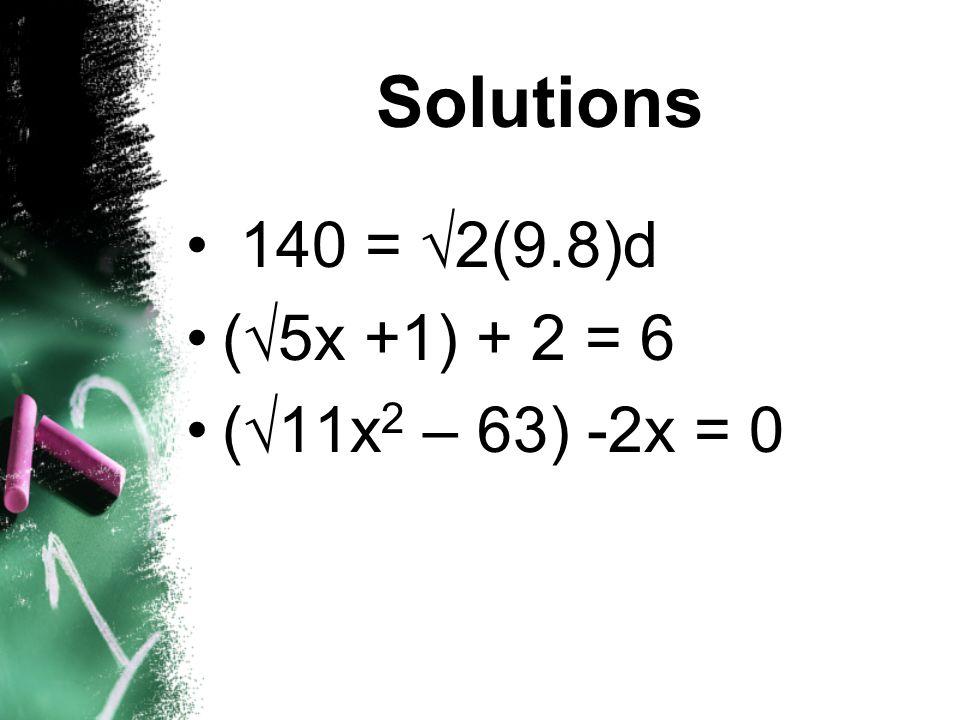 Solutions 140 = 2(9.8)d (5x +1) + 2 = 6 (11x2 – 63) -2x = 0