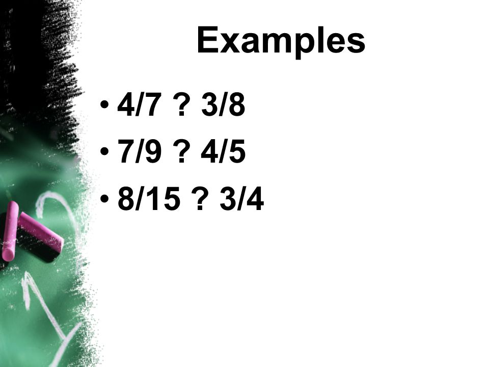 Examples 4/7 3/8 7/9 4/5 8/15 3/4