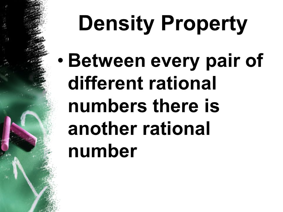 Density Property Between every pair of different rational numbers there is another rational number