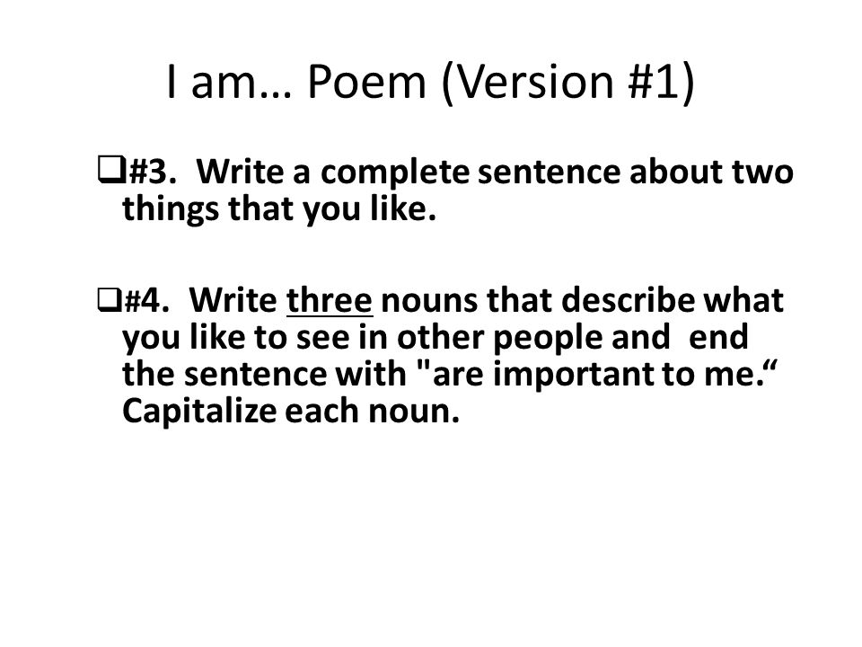 I am… Poem (Version #1) #3. Write a complete sentence about two things that you like.