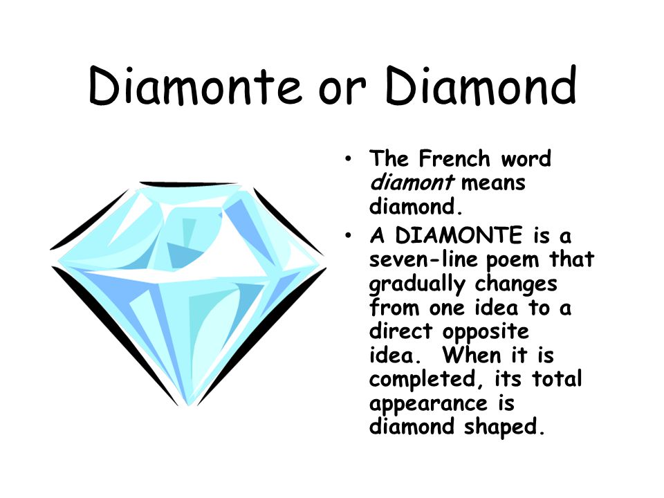 Diamonte or Diamond The French word diamont means diamond.